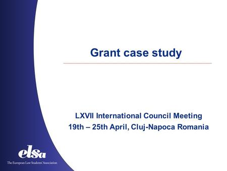 Grant case study LXVII International Council Meeting 19th – 25th April, Cluj-Napoca Romania.