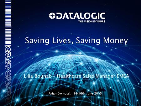 Saving Lives, Saving Money Lilia Bounab – Healthcare Sales Manager EMEA Ar ł amów hotel, 14-16th June 2015.