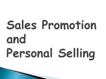  Define sales promotion and its purposes  Trade promotions vs. consumer sales promotions  Identify types of trade promotions and consumer sales promotions.