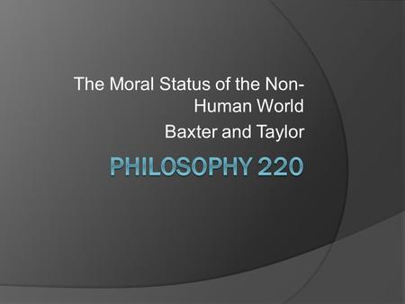 The Moral Status of the Non-Human World Baxter and Taylor