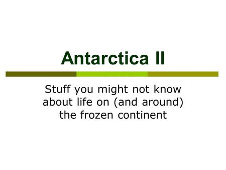 Antarctica II Stuff you might not know about life on (and around) the frozen continent.