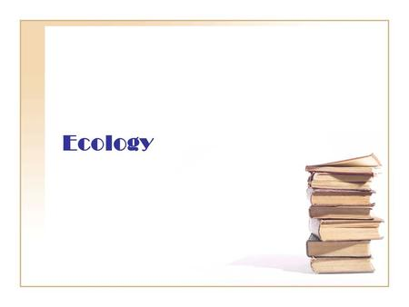 Ecology. The study of interactions of living organisms with other organisms and their environment Ecology.