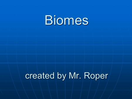 Biomes created by Mr. Roper. Swamps Temperature Temperature Warm - hot Plant Life Plant Life tall trees, thick ferns, water lilies, cypress trees Water.