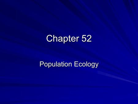 Chapter 52 Population Ecology. I. Population Density, Dispersion and Demography Dynamic biological processes –Birth rates/death rates; immigration/emigration.