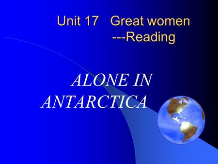 Unit 17 Great women ---Reading ALONE IN ANTARCTICA.