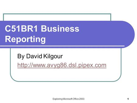Exploring Microsoft Office 2003 1 C51BR1 Business Reporting By David Kilgour