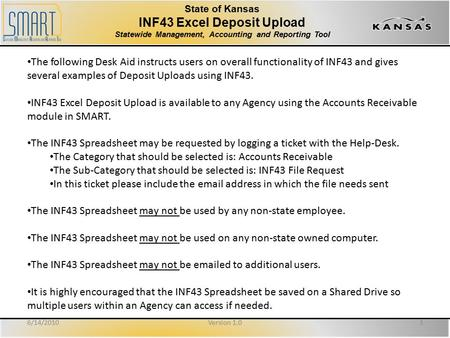 State of Kansas INF43 Excel Deposit Upload Statewide Management, Accounting and Reporting Tool The following Desk Aid instructs users on overall functionality.
