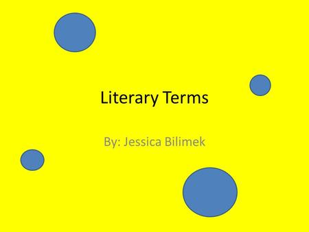 Literary Terms By: Jessica Bilimek. Flashback Returning to an earlier time in a story for the purpose of making something clearer in the present. Example: