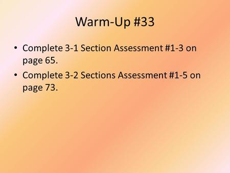 Warm-Up #33 Complete 3-1 Section Assessment #1-3 on page 65.