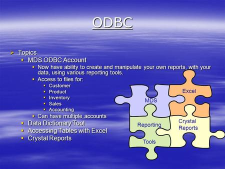 ODBC  Topics  MDS ODBC Account  Now have ability to create and manipulate your own reports, with your data, using various reporting tools.  Access.