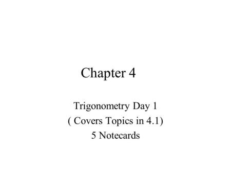 Trigonometry Day 1 ( Covers Topics in 4.1) 5 Notecards