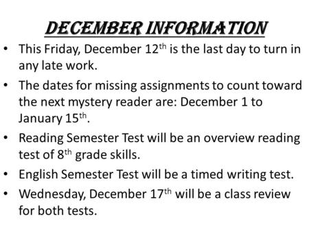 December Information This Friday, December 12 th is the last day to turn in any late work. The dates for missing assignments to count toward the next mystery.