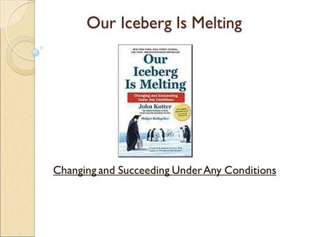 Our Iceberg Is Melting Changing and Succeeding Under Any Conditions.