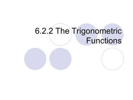 6.2.2 The Trigonometric Functions. The Functions Squared sin 2 (  ) = sin(  ) 2 = sin(  ) * sin(  ) sin 2 (  ≠ sin (  2 ) = sin (  *  )