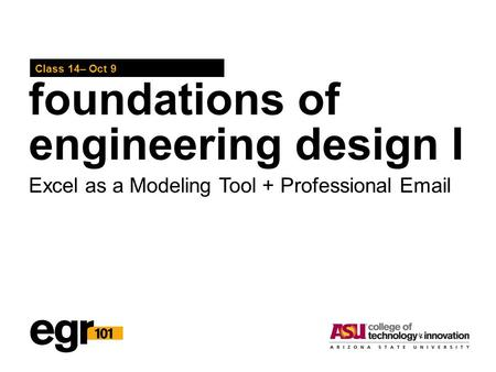 Foundations of engineering design I Class 14– Oct 9 Excel as a Modeling Tool + Professional Email.