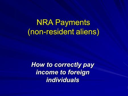 NRA Payments (non-resident aliens) How to correctly pay income to foreign individuals.