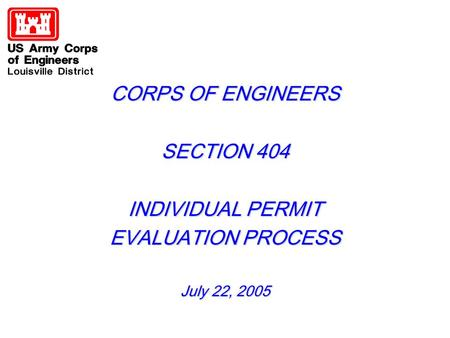 CORPS OF ENGINEERS SECTION 404 INDIVIDUAL PERMIT EVALUATION PROCESS July 22, 2005.