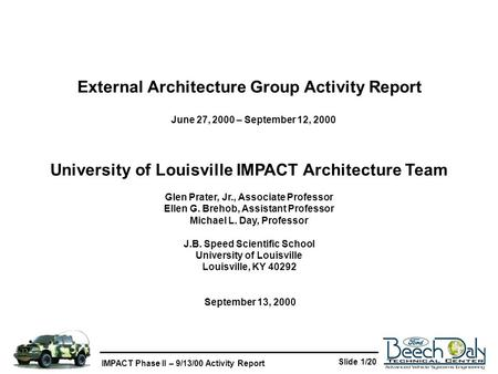 IMPACT Phase II – 9/13/00 Activity Report Slide 1/20 University of Louisville IMPACT Architecture Team Glen Prater, Jr., Associate Professor Ellen G. Brehob,