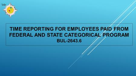 TIME REPORTING FOR EMPLOYEES PAID FROM FEDERAL AND STATE CATEGORICAL PROGRAM BUL-2643.6.