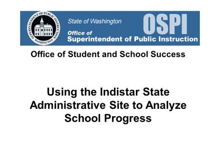 Office of Student and School Success Using the Indistar State Administrative Site to Analyze School Progress.