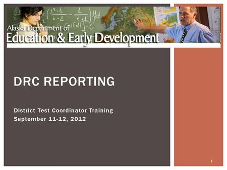 District Test Coordinator Training September 11-12, 2012 1 DRC REPORTING.