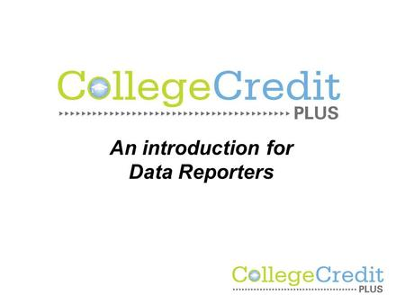 An introduction for Data Reporters. College Credit Plus Replaces PSEO Replaces dual enrollment.