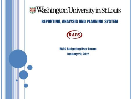 REPORTING, ANALYSIS AND PLANNING SYSTEM RAPS Budgeting User Forum January 20, 2012.