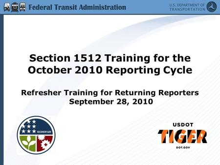 Section 1512 Training for the October 2010 Reporting Cycle Refresher Training for Returning Reporters September 28, 2010.
