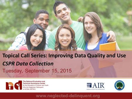 1 Topical Call Series: Improving Data Quality and Use CSPR Data Collection Tuesday, September 15, 2015.