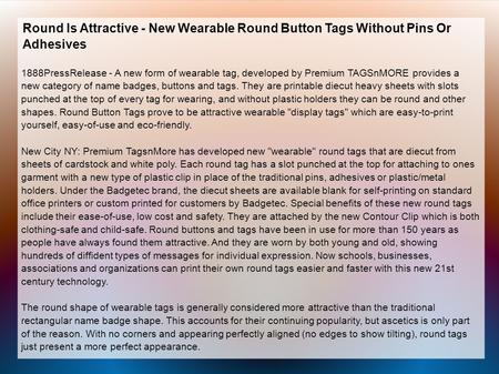 Round Is Attractive - New Wearable Round Button Tags Without Pins Or Adhesives 1888PressRelease - A new form of wearable tag, developed by Premium TAGSnMORE.