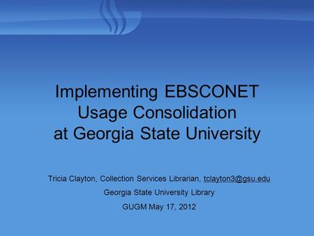 Tricia Clayton, Collection Services Librarian, Georgia State University Library GUGM May 17, 2012 Implementing EBSCONET.
