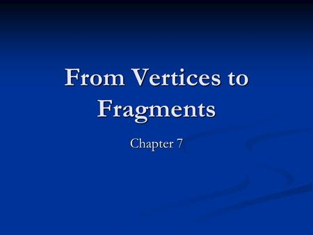 From Vertices to Fragments Chapter 7. Part I Objectives Introduce basic implementation strategies Introduce basic implementation strategies Clipping Clipping.
