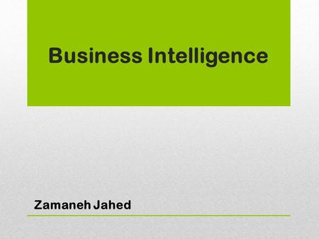 Business Intelligence Zamaneh Jahed. What is Business Intelligence? Business Intelligence (BI) is a broad category of applications and technologies for.