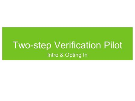 "Two-step Verification Pilot Intro & Opting In. Pilot Basics Text Penn WebLogin Text + two-step verification Text Affects ALL WebLogin-protected apps ""Trust."