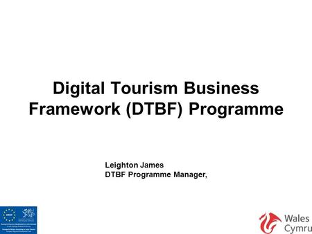Digital Tourism Business Framework (DTBF) Programme Leighton James DTBF Programme Manager,