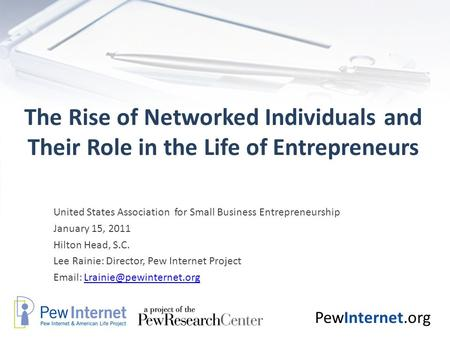 PewInternet.org The Rise of Networked Individuals and Their Role in the Life of Entrepreneurs United States Association for Small Business Entrepreneurship.
