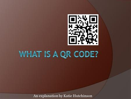An explanation by Katie Hutchinson. QR stands for Q uick R esponse code It's a two-dimensional bar code that can be interpreted by a smartphone camera.