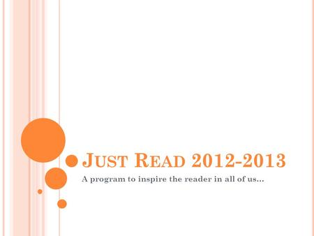 J UST R EAD 2012-2013 A program to inspire the reader in all of us…