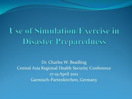 Dr. Charles W. Beadling Central Asia Regional Health Security Conference 17-19 April 2012 Garmisch-Partenkirchen, Germany.
