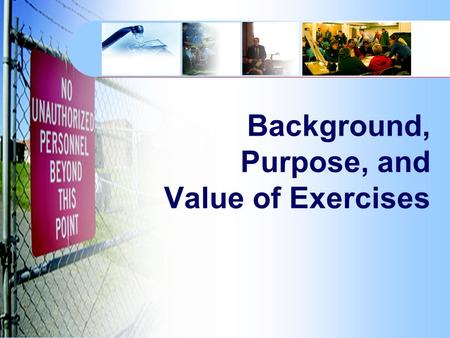 Background, Purpose, and Value of Exercises. 9/11 has changed water system security requirements Continued training for intentional incidents is critical.