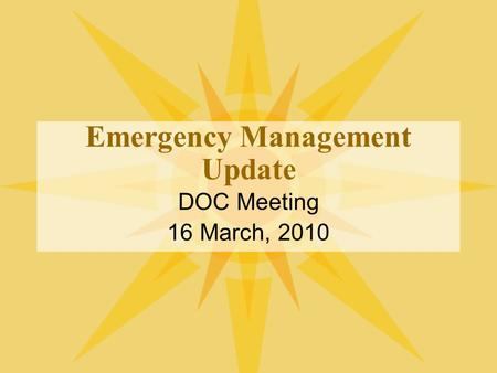 Emergency Management Update DOC Meeting 16 March, 2010.