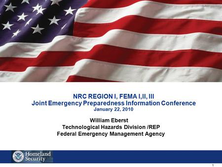 1 NRC REGION I, FEMA I,II, III Joint Emergency Preparedness Information Conference January 22, 2010 William Eberst Technological Hazards Division /REP.