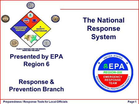 Preparedness / Response Tools for Local OfficialsPage 1 The National Response System Presented by EPA Region 6 Response & Prevention Branch.