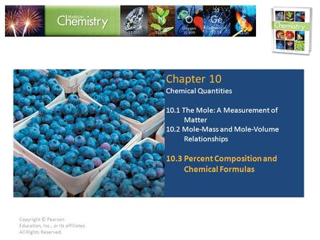 Copyright © Pearson Education, Inc., or its affiliates. All Rights Reserved.. Chapter 10 Chemical Quantities 10.1 The Mole: A Measurement of Matter 10.2.