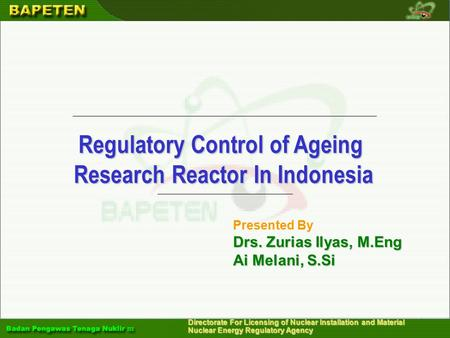 Directorate For Licensing of Nuclear Installation and Material Nuclear Energy Regulatory Agency Regulatory Control of Ageing Research Reactor In Indonesia.