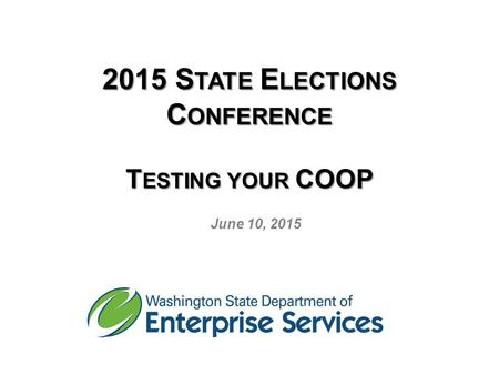 2015 S TATE E LECTIONS C ONFERENCE T ESTING YOUR COOP June 10, 2015.
