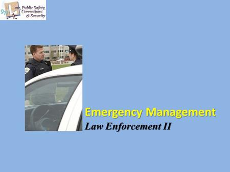 Emergency Management Law Enforcement II. Copyright © Texas Education Agency 2012. All rights reserved. Images and other multimedia content used with permission.