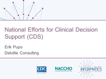 National Efforts for Clinical Decision Support (CDS) Erik Pupo Deloitte Consulting.
