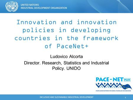 1 Innovation and innovation policies in developing countries in the framework of PaceNet+ Ludovico Alcorta Director. Research, Statistics and Industrial.