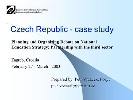 Czech Republic - case study Planning and Organizing Debate on National Education Strategy: Partnership with the third sector Zagreb, Croatia February 27.